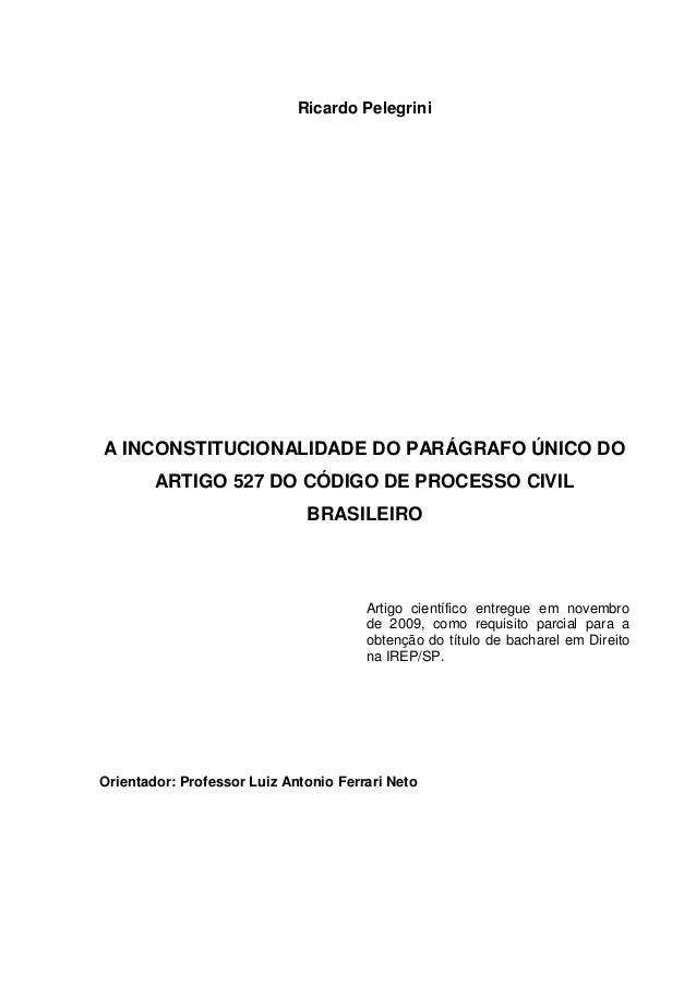 Ricardo PelegriniA INCONSTITUCIONALIDADE DO PARÁGRAFO ÚNICO DO        ARTIGO 527 DO CÓDIGO DE PROCESSO CIVIL              ...