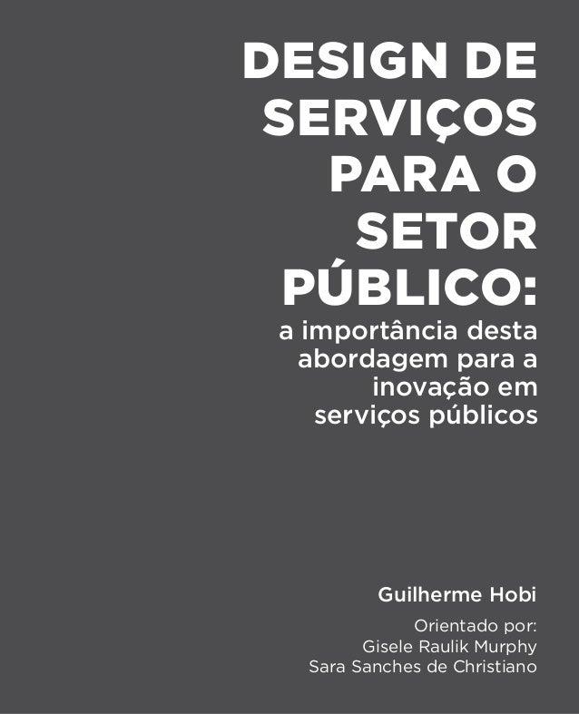 DESIGN DE SERVIÇOS PARA O setor público: a importância desta abordagem para a inovação em serviços públicos Guilherme Hobi...
