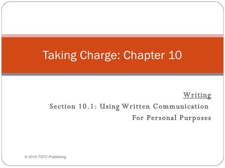 Writing Section 10.1: Using Written Communication  For Personal Purposes  Taking Charge: Chapter 10 ©  2010 TSTC Publish...