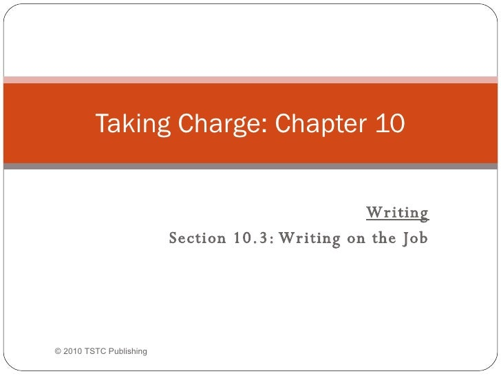 Writing Section 10.3: Writing on the Job Taking Charge: Chapter 10 © 2010 TSTC Publishing