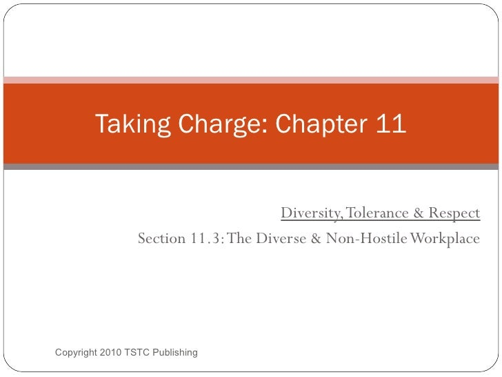 Diversity, Tolerance & Respect Section 11.3: The Diverse & Non-Hostile Workplace Taking Charge: Chapter 11 Copyright 2010 ...