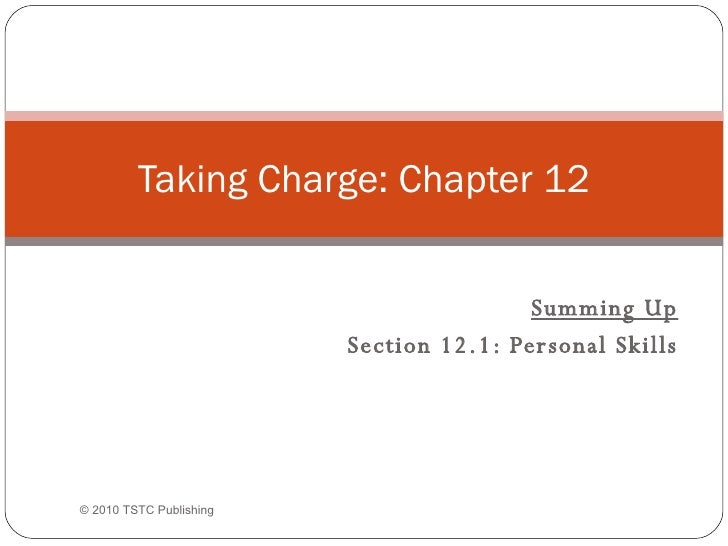 Summing Up Section 12.1: Personal Skills Taking Charge: Chapter 12 ©  2010 TSTC Publishing
