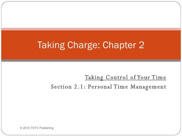 Taking Control of Your Time Section 2.1: Personal Time Management Taking Charge: Chapter 2 ©  2010 TSTC Publishing