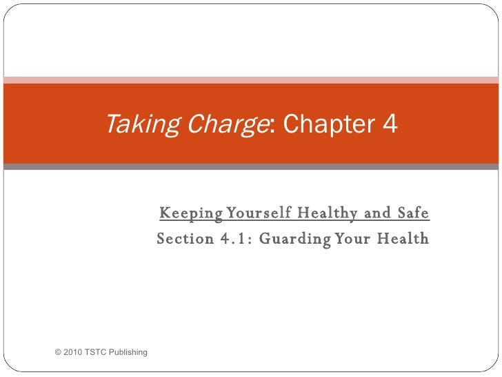 Keeping Yourself Healthy and Safe Section 4.1: Guarding Your Health Taking Charge : Chapter 4 ©  2010 TSTC Publishing
