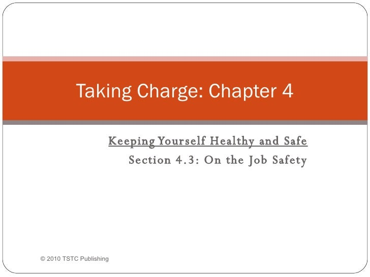 Keeping Yourself Healthy and Safe Section 4.3: On the Job Safety Taking Charge: Chapter 4 © 2010 TSTC Publishing