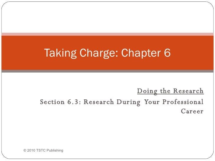 Doing the Research Section 6.3: Research During  Your Professional Career Taking Charge: Chapter 6 © 2010 TSTC Publishing
