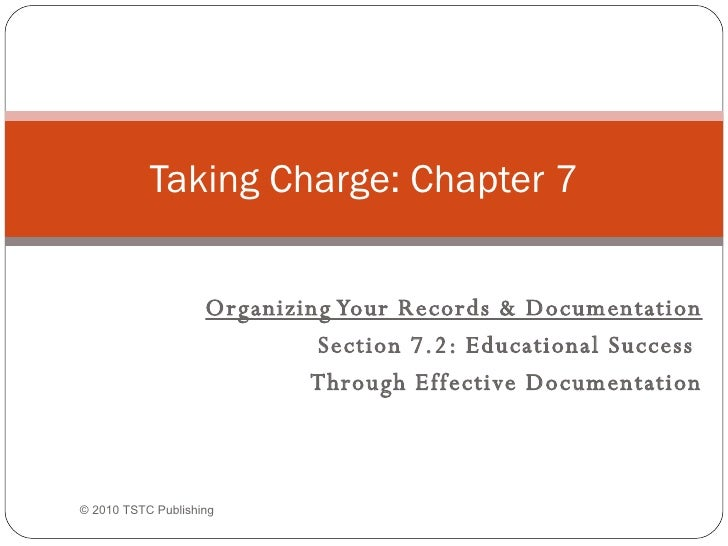 Organizing Your Records & Documentation Section 7.2: Educational Success  Through Effective Documentation Taking Charge: C...