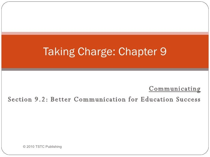 Communicating Section 9.2: Better Communication for Education Success Taking Charge: Chapter 9 © 2010 TSTC Publishing