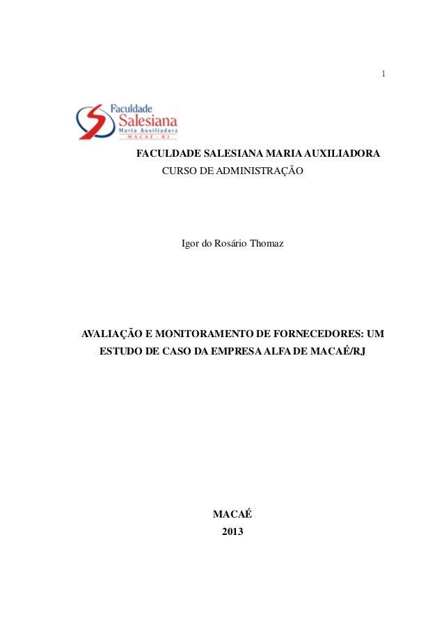 1 FACULDADE SALESIANA MARIA AUXILIADORA CURSO DE ADMINISTRAÇÃO Igor do Rosário Thomaz AVALIAÇÃO E MONITORAMENTO DE FORNECE...