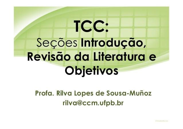 TCC: Seções Introdução,Revisão da Literatura e      Objetivos Profa. Rilva Lopes de Sousa-Muñoz           rilva@ccm.ufpb.br