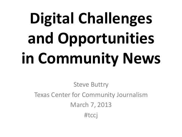 Digital Challenges and Opportunitiesin Community News               Steve Buttry Texas Center for Community Journalism    ...