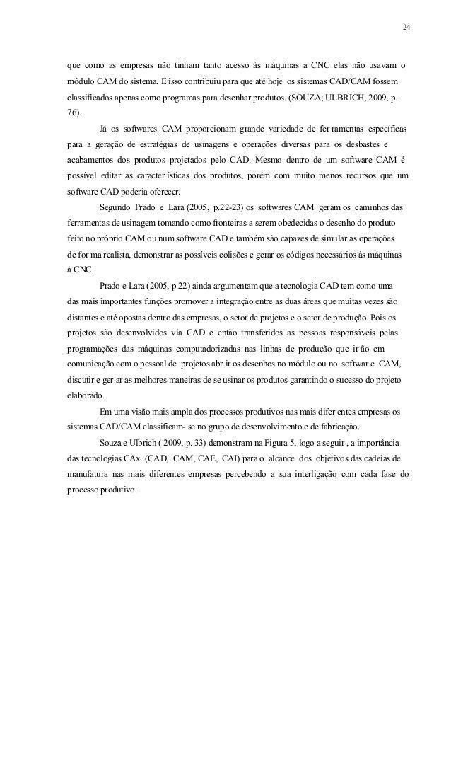 25 Figura 5 - Cadeia de Manufatura Fonte: SOUZA; ULBRICH (2009, p. 33) A importância do CAD é ressaltada na Figura 6, ilus...