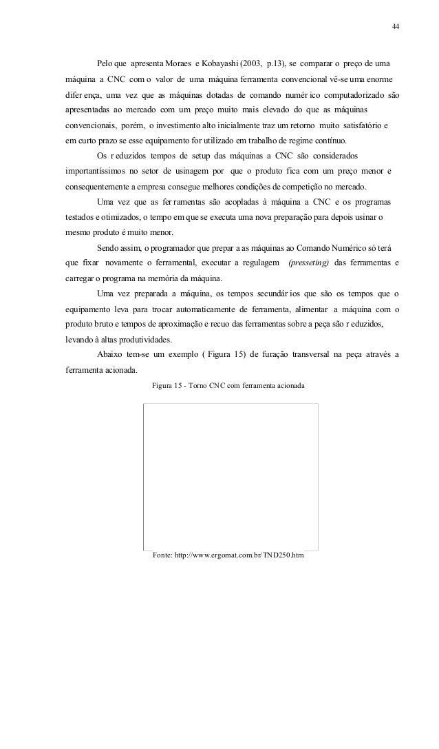 45 De acor do com Moraes e Kobayashi (2003, p. 12), por causa da capacidade do trabalhar em dois ou três eixos simultaneam...