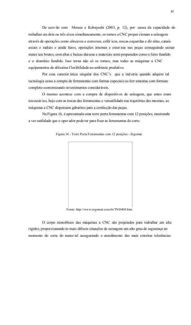 46 dimensionais e geométr icas minimizando por consequência os índices de r efugo das peças produzidas. Além de atender às...