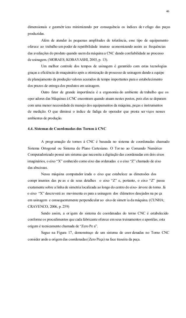 47 Figura 17 - Sistema de Coordenadas para Torneamento Moraes e KobayashiFonte: , 1ed., 2003, p.55 Nas Figuras 18 e 19 pod...