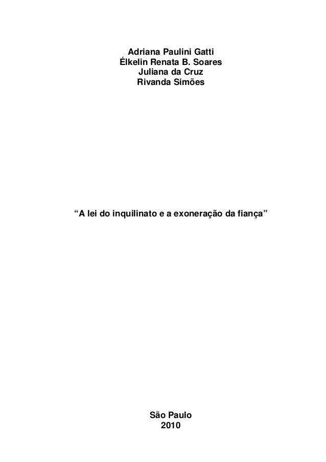 """Adriana Paulini GattiÉlkelin Renata B. SoaresJuliana da CruzRivanda Simões""""A lei do inquilinato e a exoneração da fiança""""S..."""