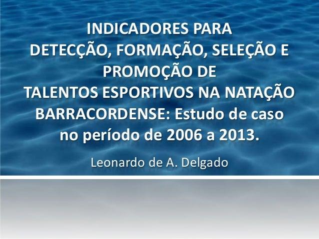 INDICADORES PARA DETECÇÃO, FORMAÇÃO, SELEÇÃO E PROMOÇÃO DE TALENTOS ESPORTIVOS NA NATAÇÃO BARRACORDENSE: Estudo de caso no...