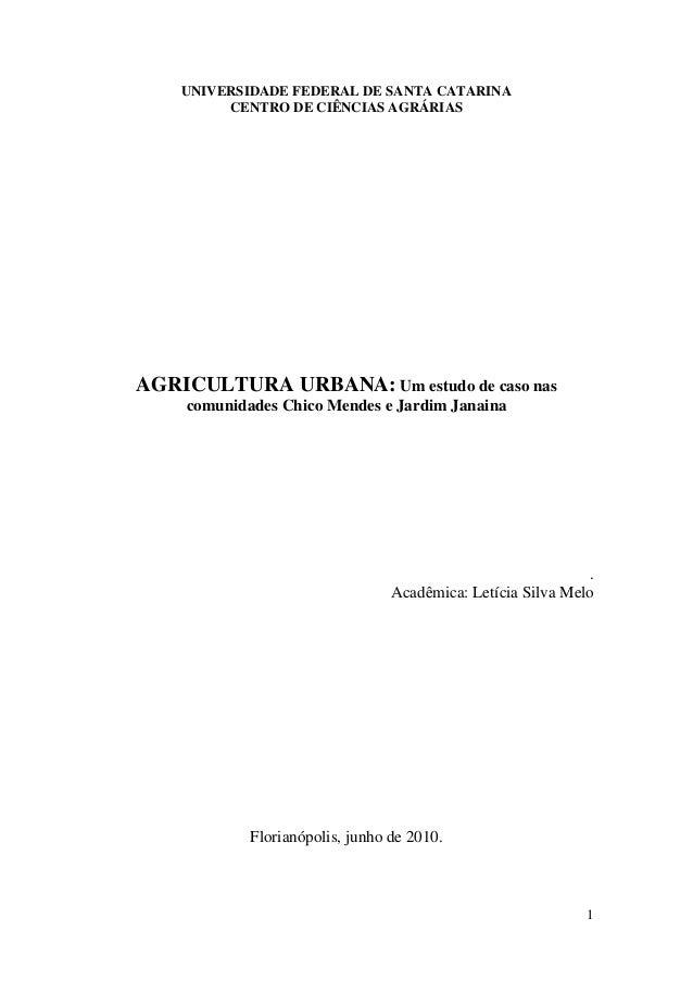 1  UNIVERSIDADE FEDERAL DE SANTA CATARINA  CENTRO DE CIÊNCIAS AGRÁRIAS  AGRICULTURA URBANA: Um estudo de caso nas comunida...