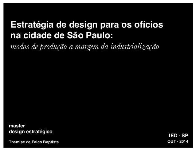 Estratégia de design para os ofícios na cidade de São Paulo: modos de produção a margem da industrialização IED - SP maste...
