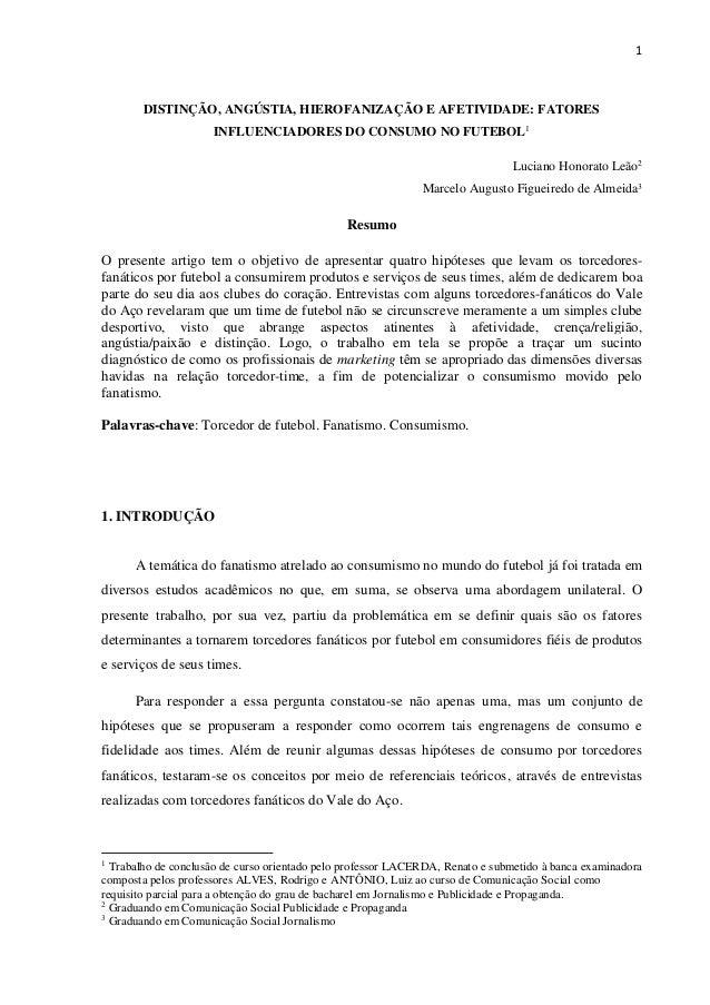 1 DISTINÇÃO, ANGÚSTIA, HIEROFANIZAÇÃO E AFETIVIDADE: FATORES INFLUENCIADORES DO CONSUMO NO FUTEBOL1 Luciano Honorato Leão2...