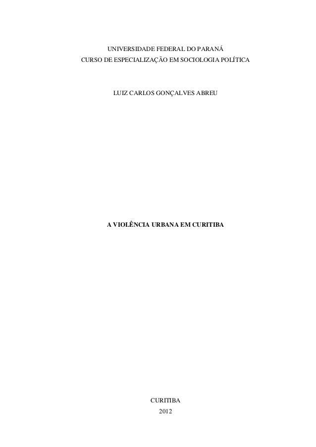 UNIVERSIDADE FEDERAL DO PARANÁCURSO DE ESPECIALIZAÇÃO EM SOCIOLOGIA POLÍTICA        LUIZ CARLOS GONÇALVES ABREU       A VI...