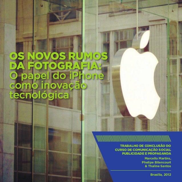 OS NOVOS RUMOSDA FOTOGRAFIA:O papel do iPhonecomo inovaçãotecnológica                      TRABALHO DE CONCLUSÃO DO       ...