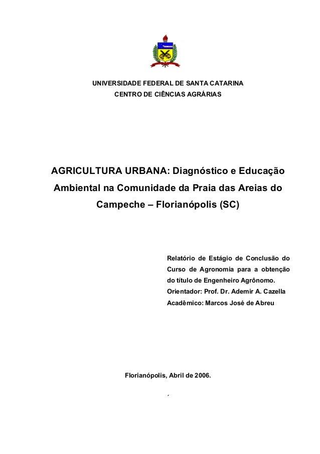 UNIVERSIDADE FEDERAL DE SANTA CATARINA  CENTRO DE CIÊNCIAS AGRÁRIAS  AGRICULTURA URBANA: Diagnóstico e Educação  Ambiental...