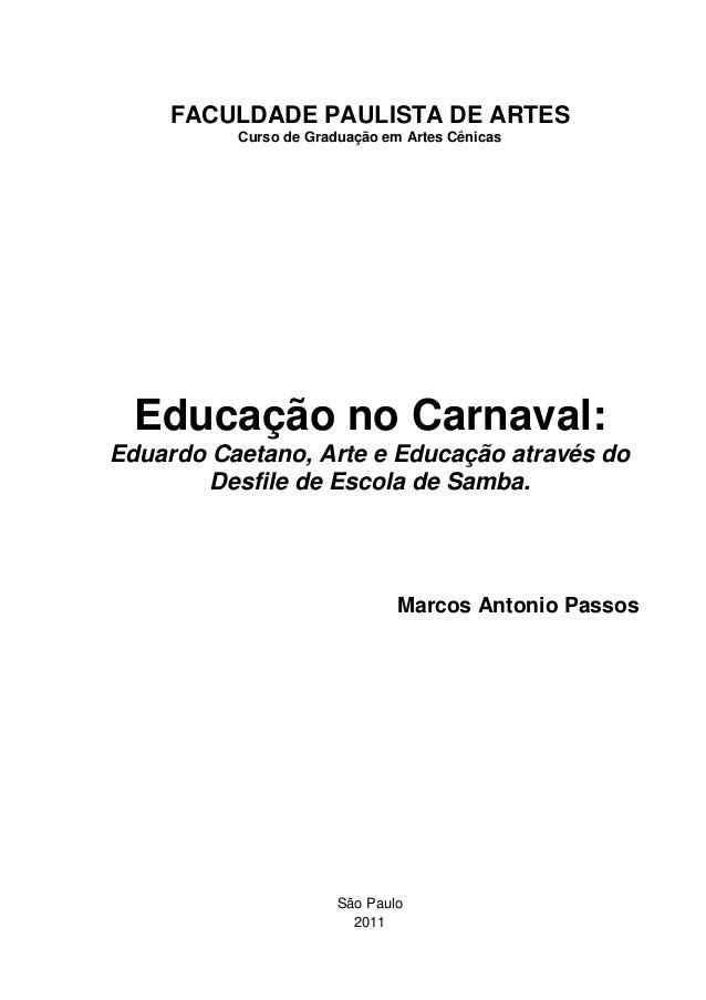 FACULDADE PAULISTA DE ARTES Curso de Graduação em Artes Cênicas  Educação no Carnaval: Eduardo Caetano, Arte e Educação at...