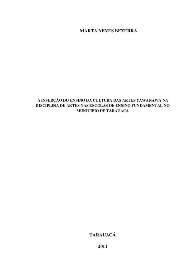 MARTA NEVES BEZERRA A INSERÇÃO DO ENSINO DA CULTURA DAS ARTES YAWANAWÁ NADISCIPLINA DE ARTES NAS ESCOLAS DE ENSINO FUNDAME...