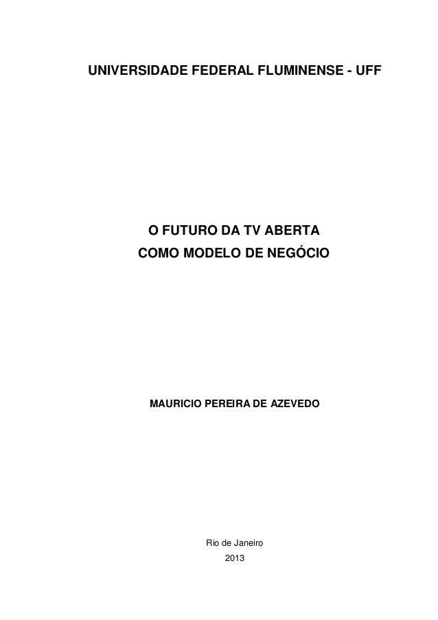 UNIVERSIDADE FEDERAL FLUMINENSE - UFF O FUTURO DA TV ABERTA COMO MODELO DE NEGÓCIO MAURICIO PEREIRA DE AZEVEDO Rio de Jane...
