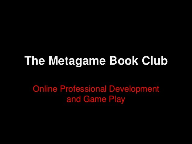The Metagame Book Club Online Professional Development and Game Play