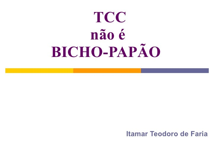 TCC não é BICHO-PAPÃO  Itamar Teodoro de Faria