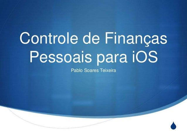 SControle de FinançasPessoais para iOSPablo Soares Teixeira