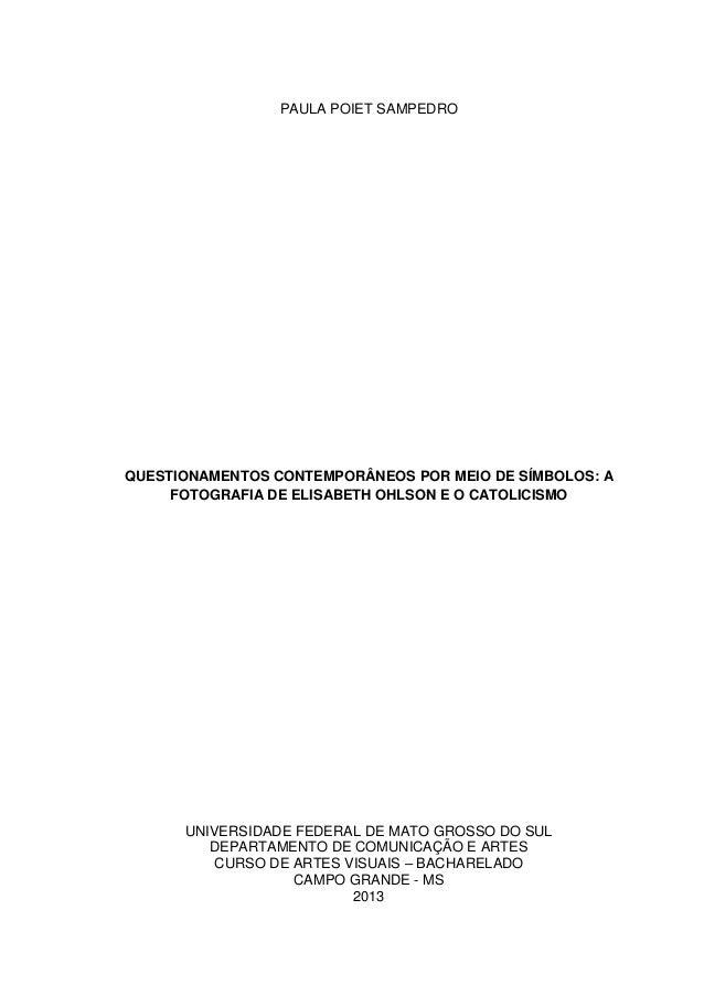 PAULA POIET SAMPEDROQUESTIONAMENTOS CONTEMPORÂNEOS POR MEIO DE SÍMBOLOS: AFOTOGRAFIA DE ELISABETH OHLSON E O CATOLICISMOUN...