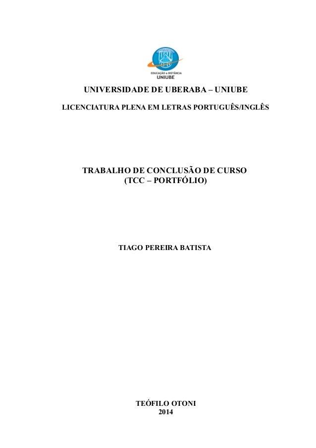 UNIVERSIDADE DE UBERABA – UNIUBE LICENCIATURA PLENA EM LETRAS PORTUGUÊS/INGLÊS TRABALHO DE CONCLUSÃO DE CURSO (TCC – PORTF...