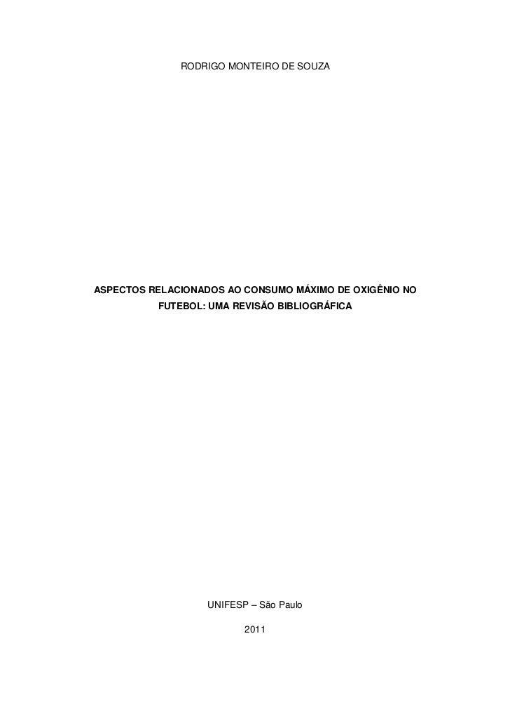 RODRIGO MONTEIRO DE SOUZAASPECTOS RELACIONADOS AO CONSUMO MÁXIMO DE OXIGÊNIO NO          FUTEBOL: UMA REVISÃO BIBLIOGRÁFIC...