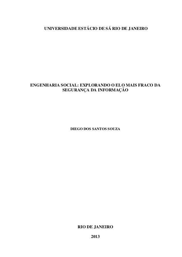 0 UNIVERSIDADE ESTÁCIO DE SÁ RIO DE JANEIRO ENGENHARIA SOCIAL: EXPLORANDO O ELO MAIS FRACO DA SEGURANÇA DA INFORMAÇÃO DIEG...