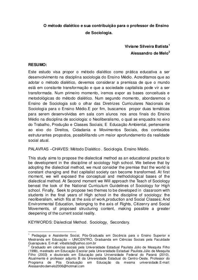 O método dialético e sua contribuição para o professor de Ensino de Sociologia. Viviane Silveira Batista1 Alessandro de Me...