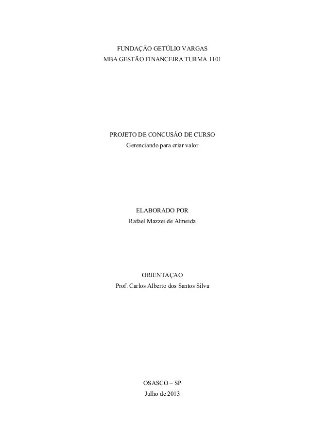 FUNDAÇÃO GETÚLIO VARGAS MBA GESTÃO FINANCEIRA TURMA 1101 PROJETO DE CONCUSÃO DE CURSO Gerenciando para criar valor ELABORA...