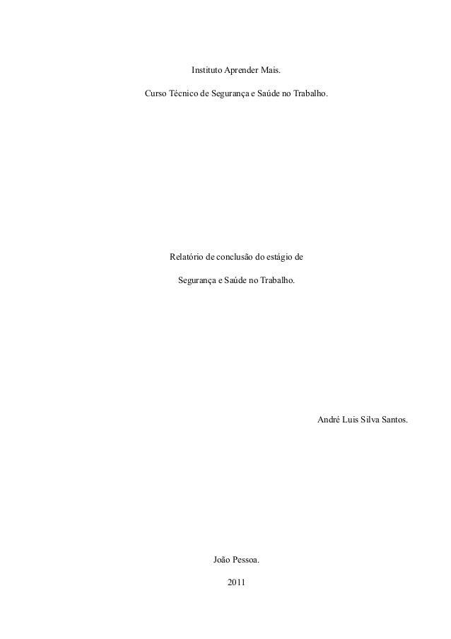 Instituto Aprender Mais. Curso Técnico de Segurança e Saúde no Trabalho.  Relatório de conclusão do estágio de Segurança e...