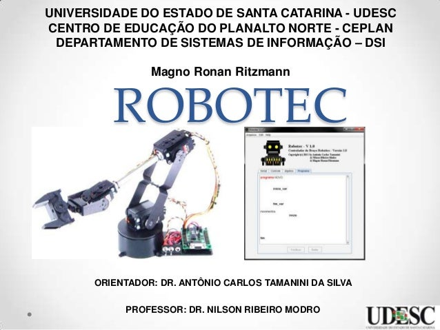 ROBOTEC UNIVERSIDADE DO ESTADO DE SANTA CATARINA - UDESC CENTRO DE EDUCAÇÃO DO PLANALTO NORTE - CEPLAN DEPARTAMENTO DE SIS...