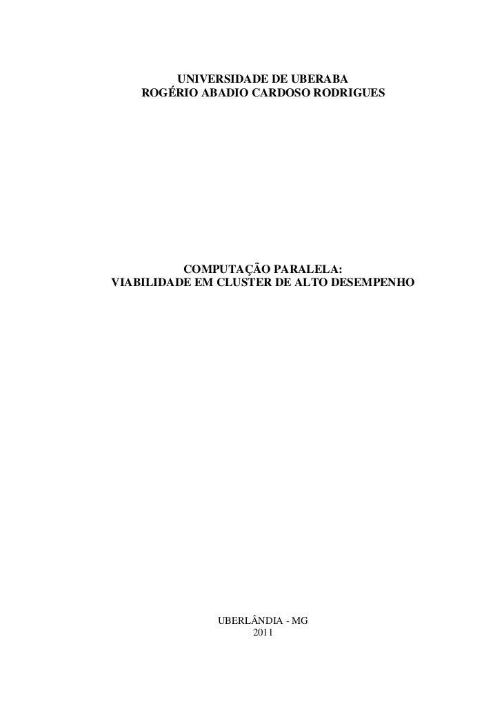 UNIVERSIDADE DE UBERABA    ROGÉRIO ABADIO CARDOSO RODRIGUES          COMPUTAÇÃO PARALELA:VIABILIDADE EM CLUSTER DE ALTO DE...