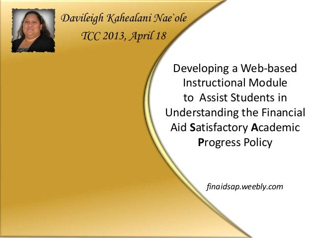 Developing A Web BasedInstructional Moduleto Assist Students  InUnderstanding The FinancialAid Satisfactory AcademicProgres.