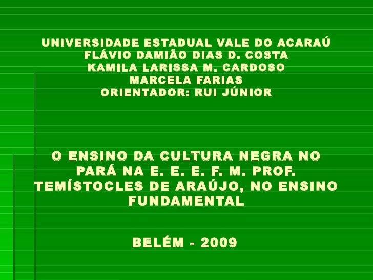 UNIVERSIDADE ESTADUAL VALE DO ACARAÚ FLÁVIO DAMIÃO DIAS D. COSTA KAMILA LARISSA M. CARDOSO MARCELA FARIAS ORIENTADOR: RUI ...