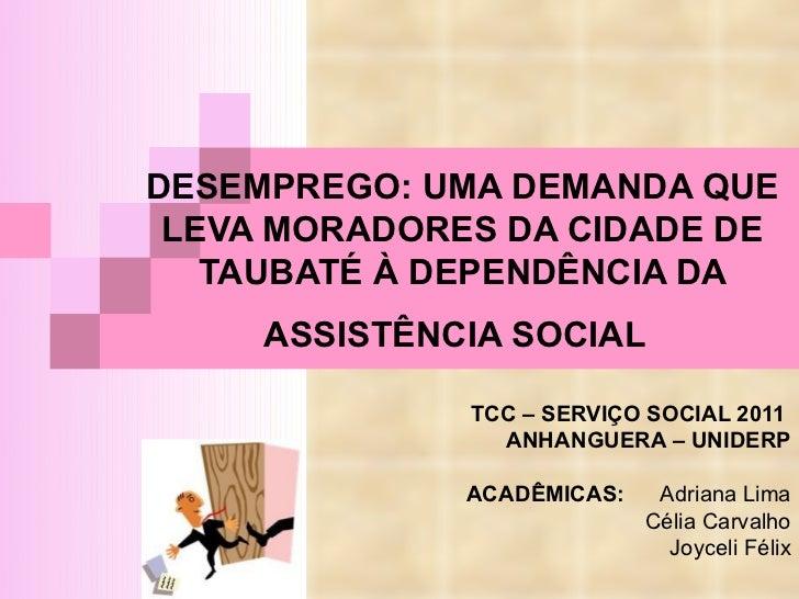 DESEMPREGO: UMA DEMANDA QUE LEVA MORADORES DA CIDADE DE TAUBATÉ À DEPENDÊNCIA DA ASSISTÊNCIA SOCIAL   TCC – SERVIÇO SOCIAL...