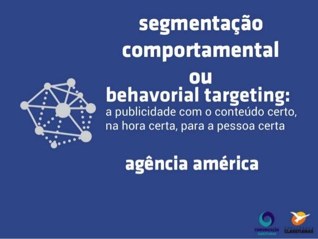 Segmentação Comportamental ou Behavorial Targeting: A Publicidade Certa, na Hora Certa, para a Pessoa Certa