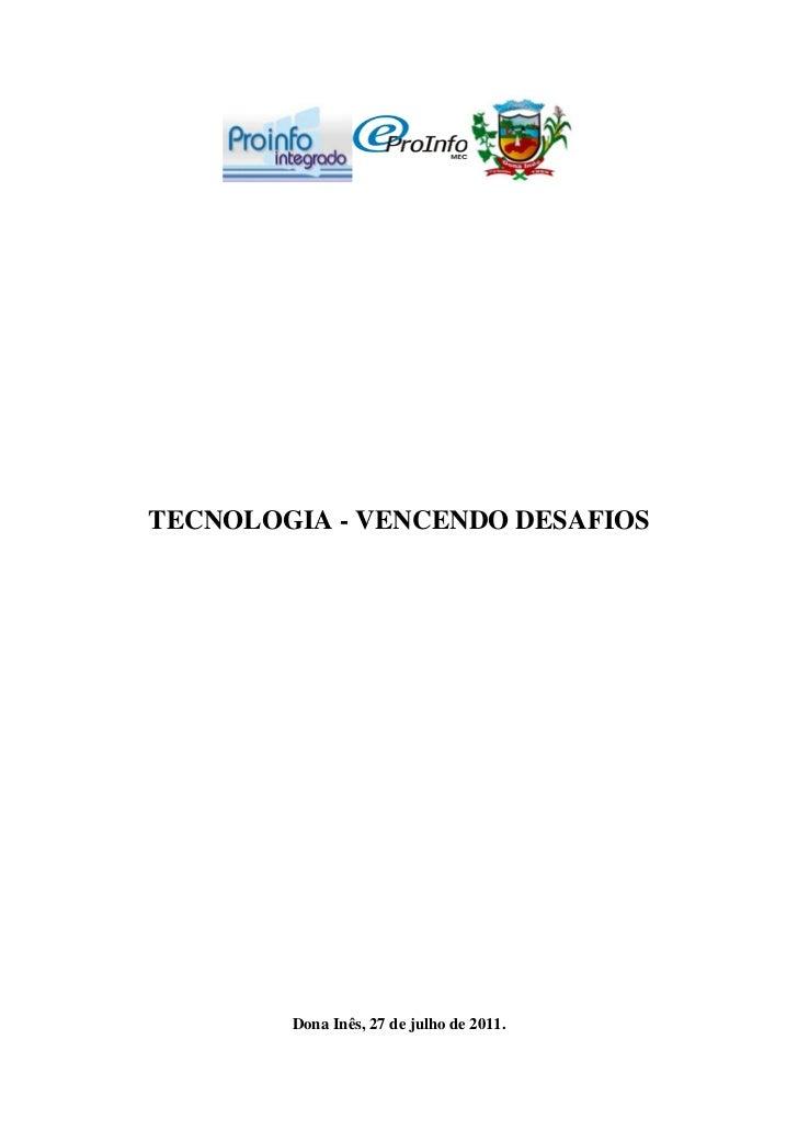 TECNOLOGIA - VENCENDO DESAFIOS        Dona Inês, 27 de julho de 2011.