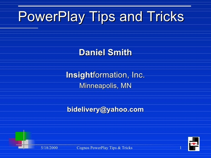 PowerPlay Tips and Tricks <ul><li>Daniel Smith </li></ul><ul><li>Insight formation, Inc. </li></ul><ul><li>Minneapolis, MN...