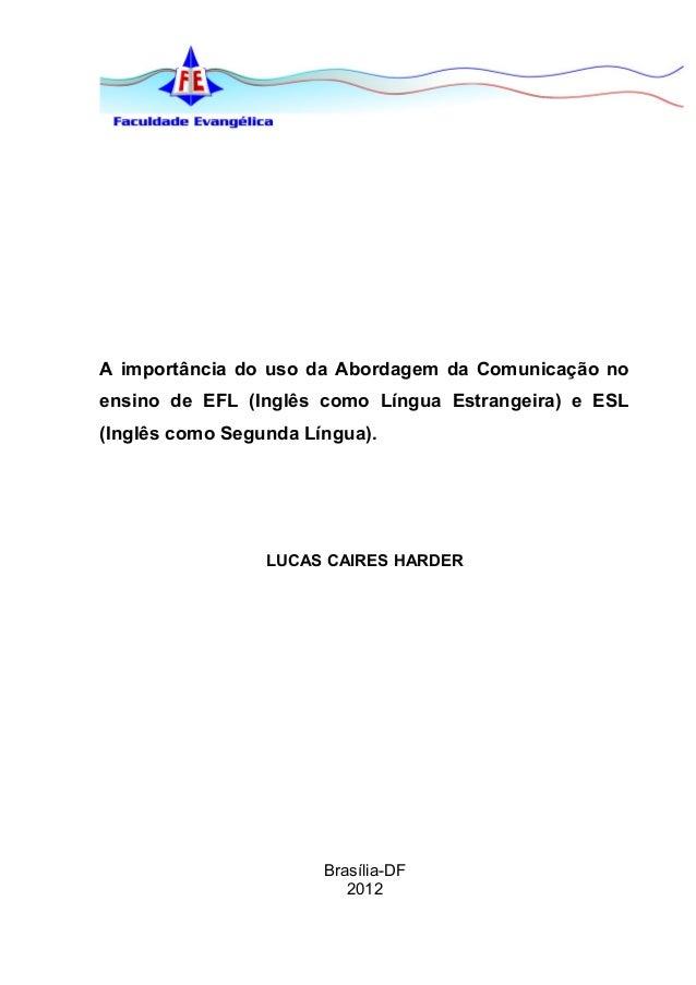 A importância do uso da Abordagem da Comunicação noensino de EFL (Inglês como Língua Estrangeira) e ESL(Inglês como Segund...