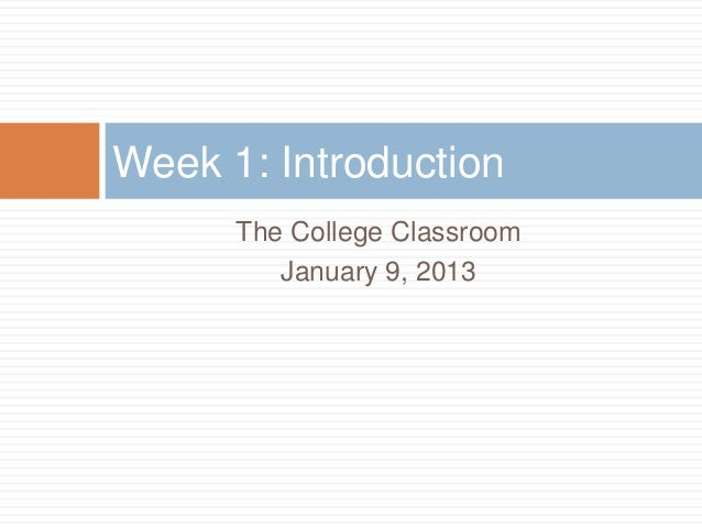 Week 1: Introduction      The College Classroom         January 9, 2013